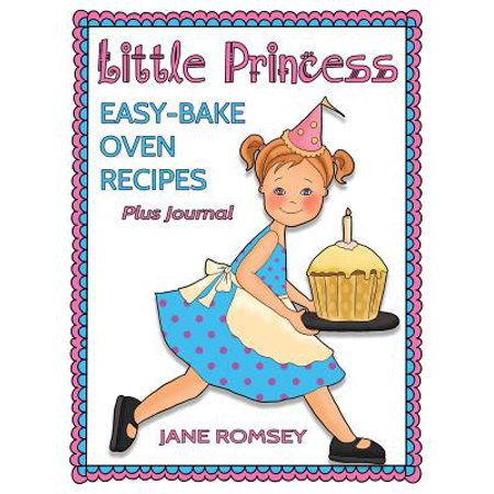 Little Princess Easy Bake Oven Recipes Plus Journal : 64 Easy Bake Oven Recipes with Journal Pages - Halloween Recipes No Bake
