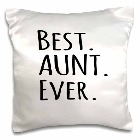 3dRose Best Aunt Ever - Family gifts for relatives and honorary Aunts and Great Aunties - black text - Pillow Case, 16 by