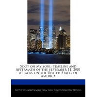 Soot on My Soul : Timeline and Aftermath of the September 11, 2001 Attacks on the United States of America