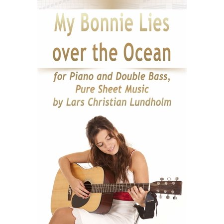 My Bonnie Lies Over the Ocean for Piano and Double Bass, Pure Sheet Music by Lars Christian Lundholm -