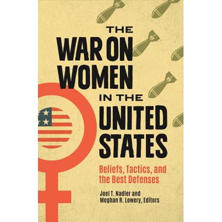 The War on Women in the United States: Beliefs, Tactics, and the Best Defenses - (Best Home Defense Gun For A Woman)