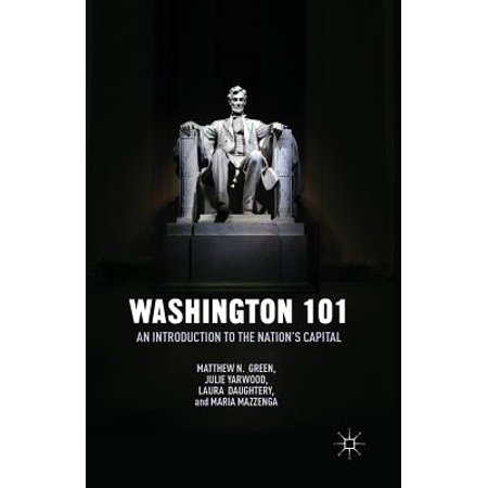 Washington 101 : An Introduction to the Nation S Capital