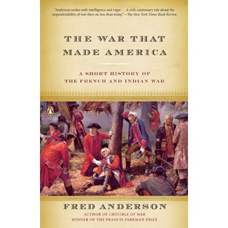 The War That Made America : A Short History of the French and Indian (The Half King French And Indian War)