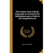 The Fundus Oculi of Birds, Especially as Viewed by the Ophthalmoscope; A Study in the Comparative an
