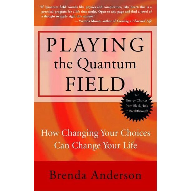Playing the Quantum Field: How Changing Your Choices Can Change Your Life (Paperback)