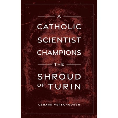 A Catholic Scientist Champions the Shroud of Turin (Paperback)