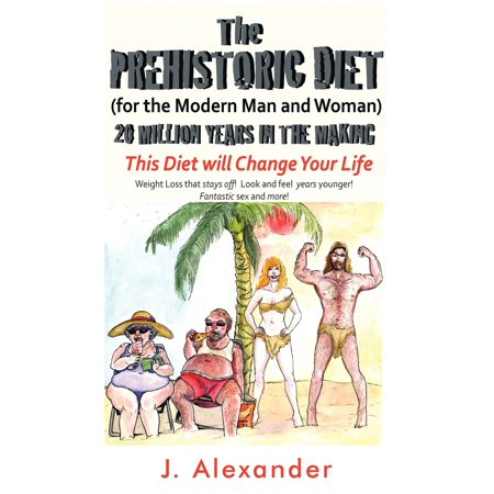 The Prehistoric Diet : For the Modern Man and Woman