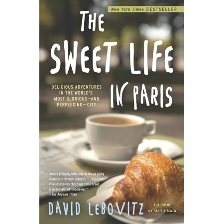 The sweet life in paris : delicious adventures in the world's most glorious - and perplexing - city: