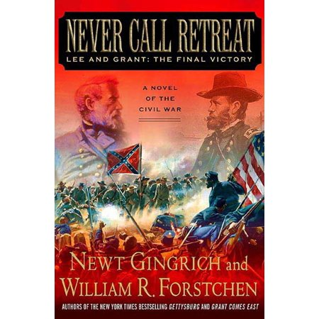 Never Call Retreat : Lee and Grant: The Final Victory: A Novel of the Civil War