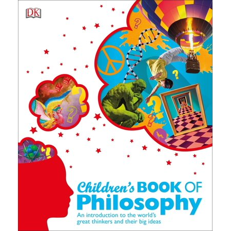 Children's Book of Philosophy : An Introduction to the World's Great Thinkers and Their Big (A Great Big World Say Something Meaning)
