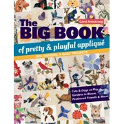 The Big Book of Pretty & Playful Appliqu� : 150+ Designs, 4 Quilt Projects Cats & Dogs at Play, Gardens in Bloom, Feathered Friends & More