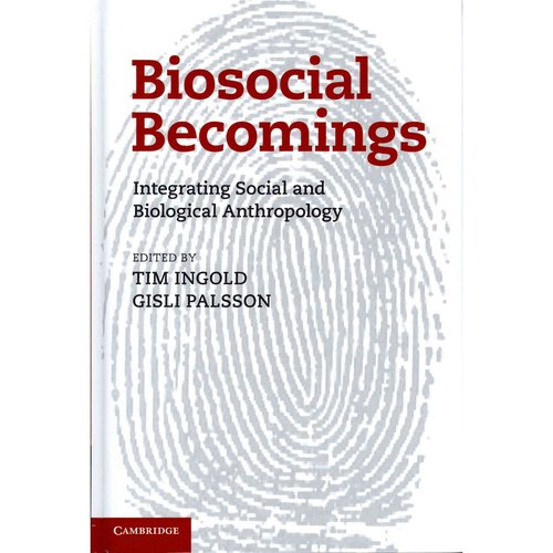 Biosocial Becomings: Integrating Social and Biological Anthropology