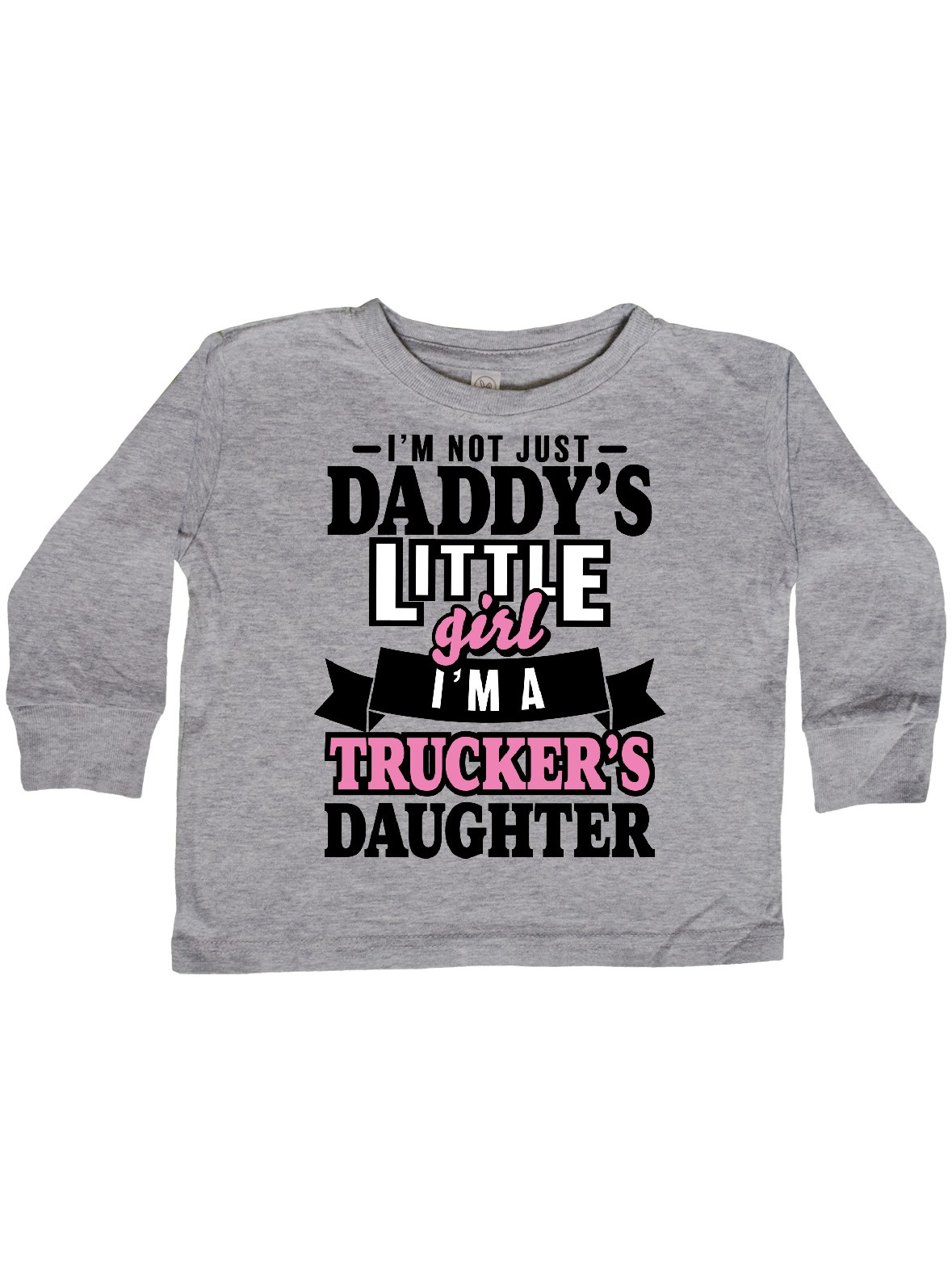 inktastic Im Not Just Daddys Little Im a Truckers Toddler Long Sleeve T-Shirt