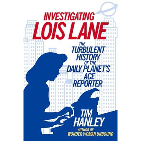 Investigating Lois Lane : The Turbulent History of the Daily Planet's Ace Reporter - Lois Lane Costume Ideas