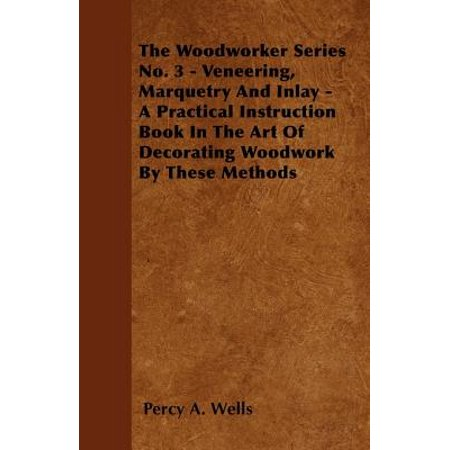 The Woodworker Series No. 3 - Veneering, Marquetry And Inlay - A Practical Instruction Book In The Art Of Decorating Woodwork By These Methods - - Marquetry Accents