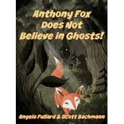 Anthony Fox Does Not Believe in Ghosts! (Hardcover)