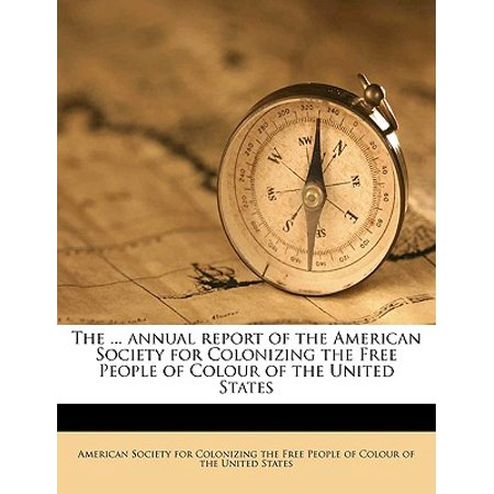 The ... Annual Report of the American Society for Colonizing the Free People of Colour of the United States Volume 20th