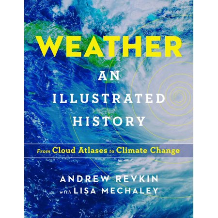 Weather: An Illustrated History : From Cloud Atlases to Climate