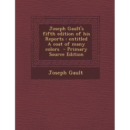 Joseph Gault's Fifth Edition of His Reports : Entitled a Coat of Many Colors - Joseph And His Coat Of Many Colors