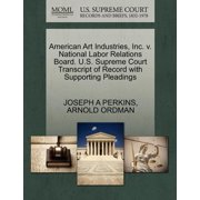 American Art Industries, Inc. V. National Labor Relations Board. U.S. Supreme Court Transcript of Record with Supporting Pleadings