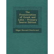 The Pronunciation of Greek and Latin - Primary Source Edition