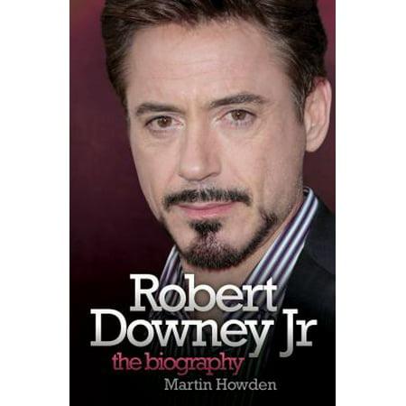 Robert Downey Jr : The Biography