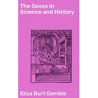 The Sexes in Science and History - eBook