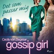 Gossip Girl: Det som passar mig - Audiobook