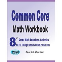 Common Core Math Workbook : 8th Grade Math Exercises, Activities, and Two Full-Length Common Core Math Practice Tests