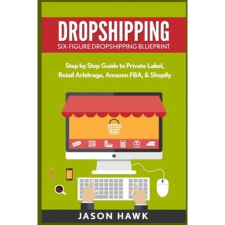 Dropshipping  Six Figure Dropshipping Blueprint  Step By Step Guide To Private Label  Retail Arbitrage  Amazon Fba  Shopify