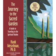The Journey To The Sacred Garden : A Guide to Traveling in the Spiritual Realms