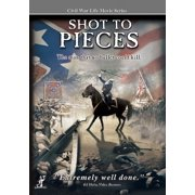 Civil War Life: Shot to Pieces by