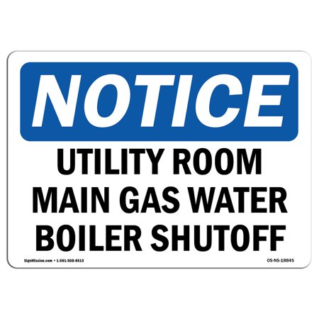 - OSHA Notice Sign - Utility Room Main Gas Water Boiler Shutoff | Choose from: Aluminum, Rigid Plastic or Vinyl Label Decal | Protect Your Business, Work Site, Warehouse & Shop Area |  Made in the USA
