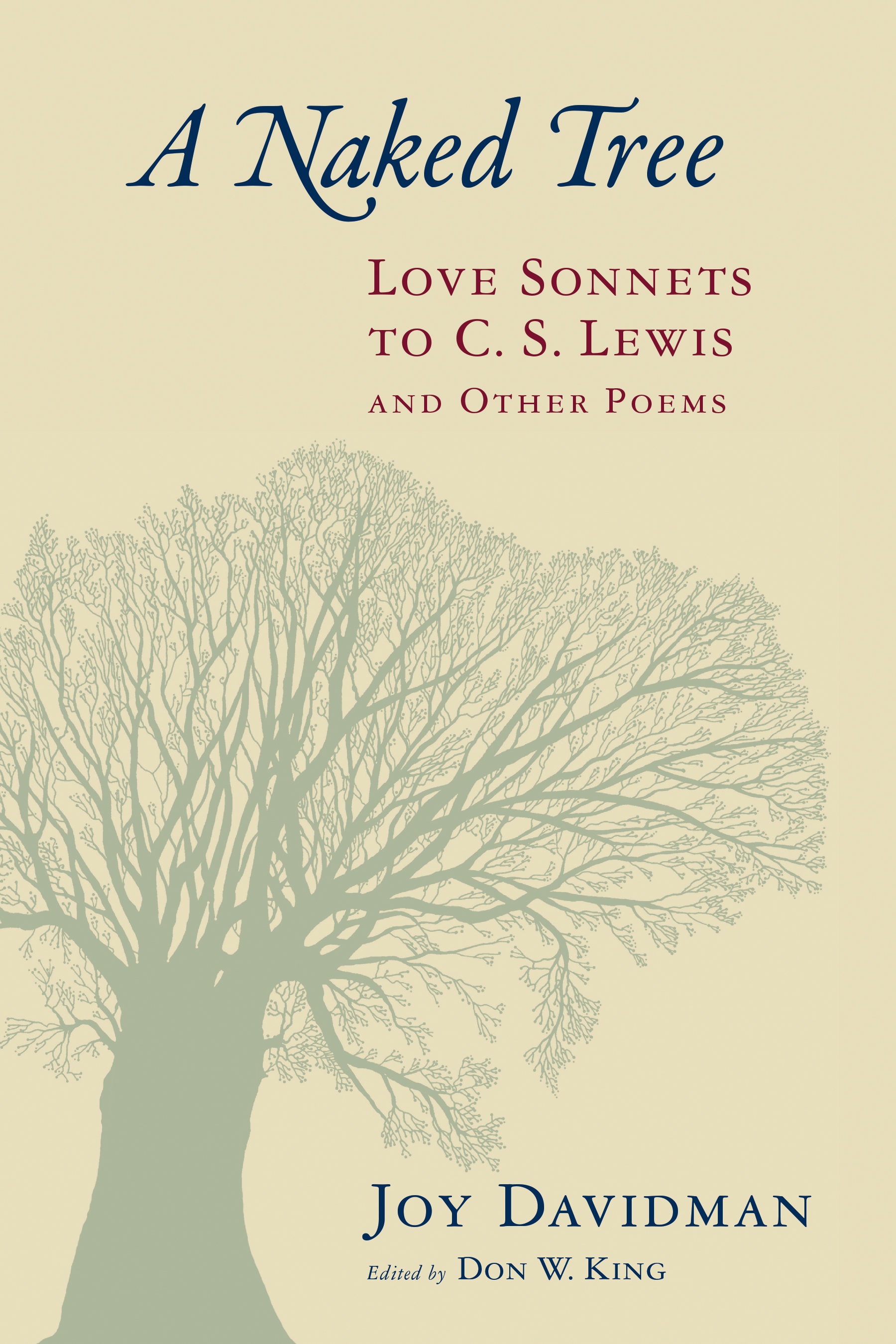 A Naked Tree : Love Sonnets to C  S  Lewis and Other Poems