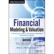 Financial Modeling and Valuation : A Practical Guide to Investment Banking and Private Equity