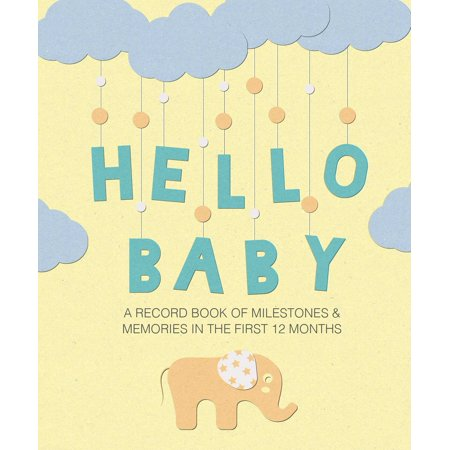 Hello Baby : A record book of milestones and memories in the first 12 - Baby Record