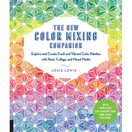 The New Color Mixing Companion : Explore and Create Fresh and Vibrant Color Palettes with Paint, Collage, and Mixed Media--With Templates for Painting Your Own Color Patterns