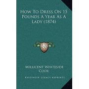 How to Dress on 15 Pounds a Year as a Lady (1874)