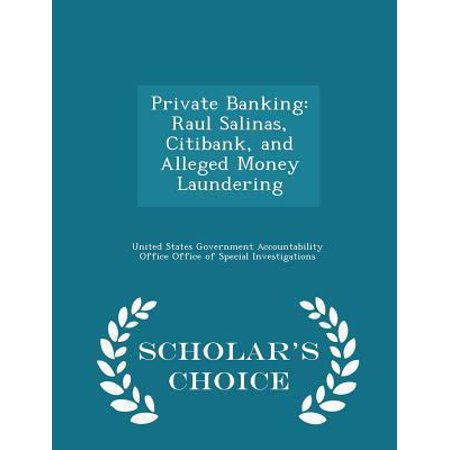 Private Banking  Raul Salinas  Citibank  And Alleged Money Laundering   Scholars Choice Edition