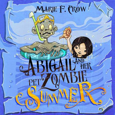 Abigail and Her Pet Zombie : Summer: An Illustrated Children's Beginner Reader Perfect for Bedtime Story (Book 4)