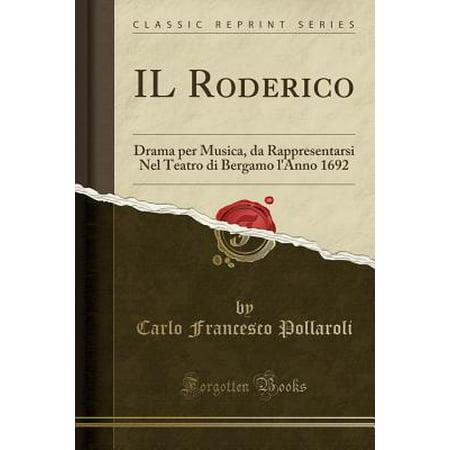 Il Roderico : Drama Per Musica, Da Rappresentarsi Nel Teatro Di Bergamo L'Anno 1692 (Classic Reprint) - Musica Per Festa Halloween