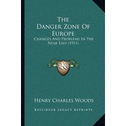 The Danger Zone of Europe : Changes and Problems in the Near East (1911)