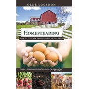 Homesteading : How to Find New Independence on the Land