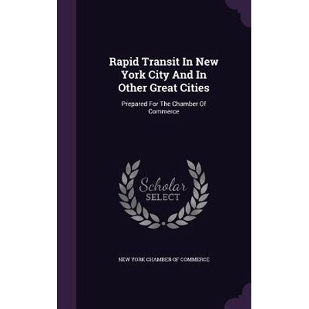 Rapid Transit in New York City and in Other Great Cities : Prepared for the Chamber of Commerce ()
