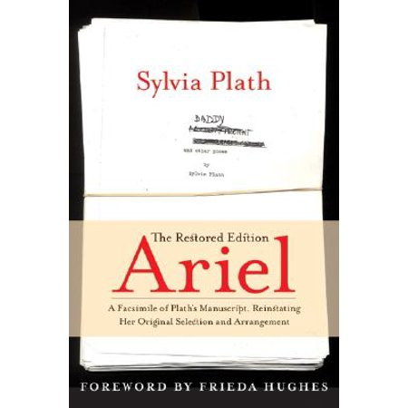 Ariel: The Restored Edition : A Facsimile of Plath's Manuscript, Reinstating Her Original Selection and (Critical Appreciation Of Ariel By Sylvia Plath)