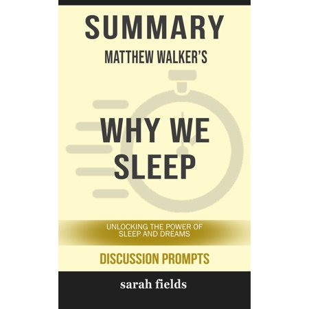 Summary of Why We Sleep: Unlocking the Power of Sleep and Dreams by Matthew Walker (Discussion Prompts) - eBook