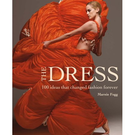 The Dress : 100 Ideas that Changed Fashion Forever