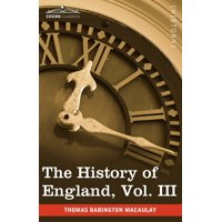The History of England from the Accession of James II, Vol. III (in Five Volumes)