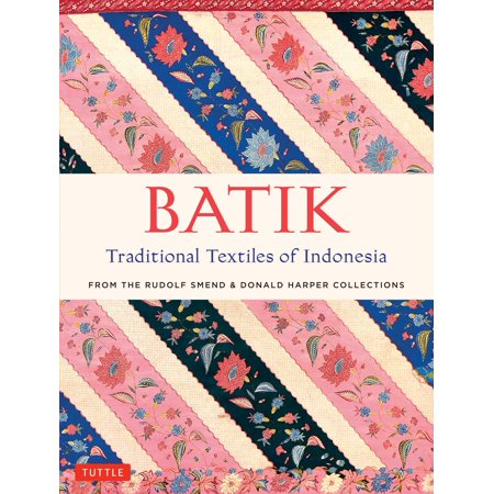 Batik, Traditional Textiles of Indonesia : From The Rudolf Smend & Donald Harper - Traditional Batik