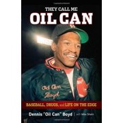 They Call Me Oil Can : Baseball, Drugs, and Life on the Edge
